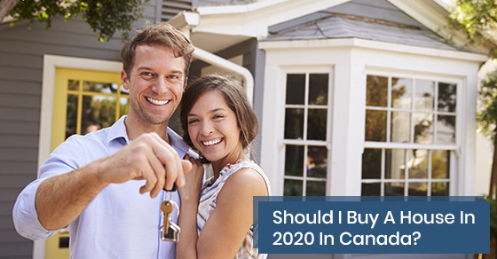 Should I Buy A House In 2020 In Canada?
